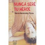 Nunca Seré Tu Héroe; María Menéndez-ponte Cruzat