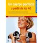 Un Cuerpo Perfecto A Partir De Los 40 - Hispano Europea
