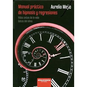 Manual Práctico De Hipnosis Y Regresiones; Aurelio Mejía Me