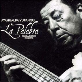 Atahualpa Yupanqui - La Palabra - Grabaciones Inéditas - Cd