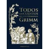 Libro Todos Los Cuentos De Los Hermanos Grimm 3 Ed De Jaco