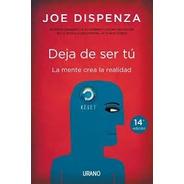 Deja De Ser Tu - Joe Dispenza - Libro Urano