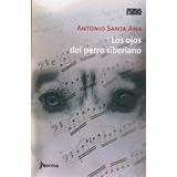 Libro Los Ojos Del Perro Siberiano De Antonio Santa Ana