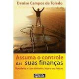 Livro Assuma O Controle Das Suas Finanças. Denise Campos