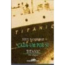 Livro Cada Um Por Si Titanic Um Romance Beryl Bainbridge