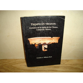 Tiempo En Trozos: Cerámica D La Región D Los Chenes,campeche
