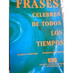 Frases Célebres De Todos Los Tiempos. Joaquín Carranza Y
