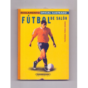 Libro Fútbol De Salón, Reglamento Oficial Ilustrado