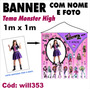 Banner Impresso Em Lona Digital 1m X 1m Monster High Will353