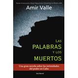 Las Palabras Y Los Muertos Amir Valle Intimidades De Cuba