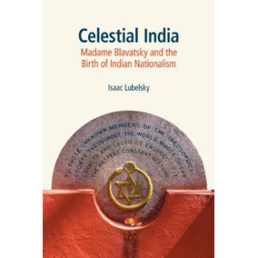Libro Celestial India: Madame Blavatsky And The Birth Of I
