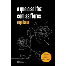 Livro Poesia O Que O Sol Faz Com As Flores Rupi Kaur
