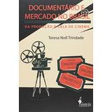 Documentario E Mercado No Brasil: Da Producao A Sala De Cin