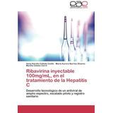 Ribavirina Inyectable 100mg/ml, En El Tratamiento De La Hep
