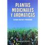 Plantas Medicinales Y Aromaticas: Estudio Cultivo Y Procesa