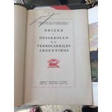 Origen Y Desarrollo De Los Ferrocarriles Argentinos