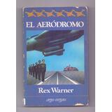 Libro El Aeródromo Rex Warner Prologo Anthony Burgess