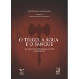 O Trigo, A Água E O Sangue - Luiz Fernando Da Silva Pinto