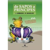 De Sapos A Príncipes - John Grinder Y Richard Bandler - Cuat