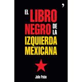 El Libro Negro De La Izquierda Mexicana Autor: Julio Patàn