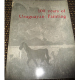 Arte. Catalogo En Ingles: 100 Years Of Uruguayan Painting