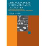Libros, Lectores Y Sociabilidades De Lectura (javier Planas,