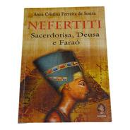 Nefertiti Sacerdotisa, Deusa E Faraó