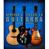 Libro Aprenda A Tocar La Guitarra - Acustica Y Electrica