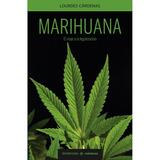 Marihuana El Viaje A La Legalización - Lourdes Cárdenas