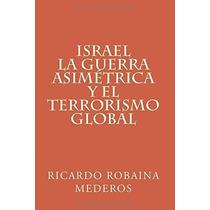 Libro Israel La Guerra Asimetrica Y El Terrorismo Global