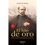 El Hilo De Oro - Vida Y Época De San Ignacio De Loyola