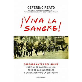 Viva La Sangre - Cordoba Antes Del Golpe Capital De La Revo