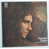 Lp Roberto Carlos El Dia Que Me Quieras (argentino)c/encarte