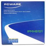 Placa Mãe Pcware Ipmh81g1 / Lga 1150 / Nova Super Promoção