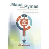 Libro El Mapa De Las Pymes- Una Guía Para Mejorar La Gestión
