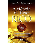 Livro A Ciência De Ficar Rico - Wallace D. Wattes