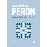 América Latina Ahora O Nunca - Perón - Pen
