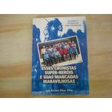 Livro - Esses Cronistas Super-heróis Luiz Renato Ribas Silva