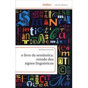 O Livro Da Semântica - Estudo Dos Signos Linguísticos
