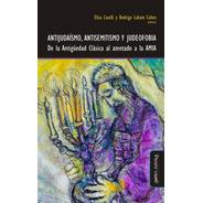 Antijudaísmo, Antisemitismo Y Judeofobia. De La Antigüedad..