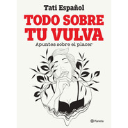 Libro Todo Sobre Tu Vulva - Tati Español