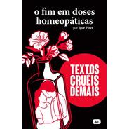 Livro O Fim Em Doses Homeopáticas - Textos Cruéis Demais