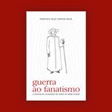 Guerra Ao Fanatismo: Diocese De Cajazeiras E O Padre Cícero