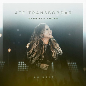 Cd Gabriela Rocha - Até Transbordar - Ao Vivo (992122)
