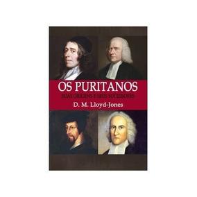 Livro Os Puritanos Suas Origens E Seus Sucessores - D Lioyd