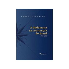 Diplomacia Na Construçao Do Brasil, A - 1750 - 2016