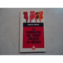 La Formación Del Poder Político En México Arnaldo Cordova