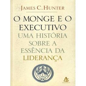 Livro Físico O Monge E O Executivo James C. Hunter - Livros no ... b9b51bb7d8