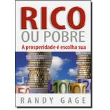 Rico Ou Pobre - A Prosperidade É Escolha Sua De Randy Gage