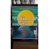 Ser Cobrador Es Un Orgullo. Eduardo Buero. Edit. Gran Aldea.
